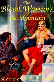 The Blood Warriors of Ice Mountain ebook by Kenneth R. Rooks