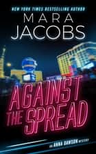 Against The Spread (Anna Dawson Book 2) - Anna Dawson Mystery Series ebook by Mara Jacobs