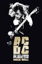 AC/DC - Hell Ain't a Bad Place to Be ebook by Mick Wall