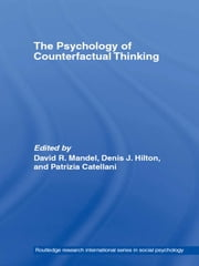 The Psychology of Counterfactual Thinking ebook by David R. Mandel,Denis J. Hilton,Patrizia Catellani