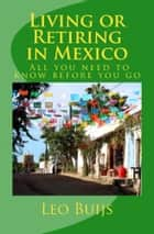 Living or Retiring in Mexico - All you need to know before you go ebook by Leo Buijs