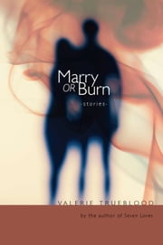 Marry or Burn - Stories ebook by Valerie Trueblood