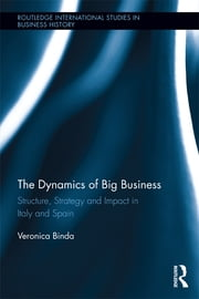 The Dynamics of Big Business - Structure, Strategy, and Impact in Italy and Spain ebook by Veronica Binda