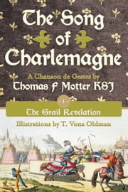 The Song of Charlemagne - Book One - The Grail Revelation ebook by Thomas F Motter KSJ