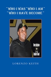 ~WHO I WAS~WHO I AM~ ~WHO I HAVE BECOME~ ebook by LORENZO KEITH