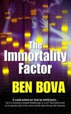 The Immortality Factor ebook by Ben Bova