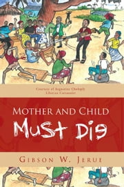 Mother and Child Must Die ebook by Gibson W. Jerue