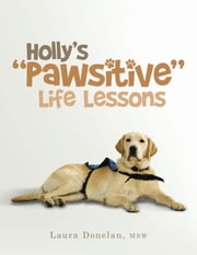 "Holly's ""Pawsitive"" Life Lessons ebook by Laura Donelan, MSW"