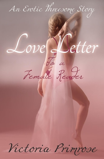 Love Letter to a Female Reader: An Erotic Threesome Story ebook by Victoria Primrose