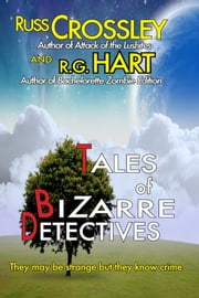 Tales of Bizarre Detectives ebook by Russ Crossley,R.G. Hart
