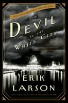 The Devil in the White City - A Saga of Magic and Murder at the Fair that Changed America eBook von Erik Larson