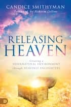 Releasing Heaven - Creating a Supernatural Environment Through Heavenly Encounters ebook by Candice Smithyman, Hakeem Collins