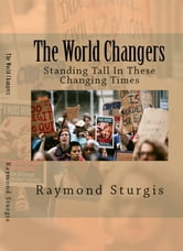 The World Changers - Standing Tall In These Changing Times ebook by Raymond Sturgis