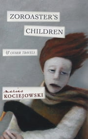 Zoroaster's Children ebook by Marius Kociejowski
