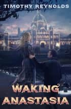 Waking Anastasia ebook by Timothy Reynolds
