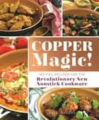 Copper Magic! - No-Fail Recipes for the Revolutionary New Nonstick Cookware ebook by Ella Sanders