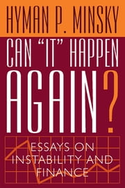 "Can ""It"" Happen Again? - Essays on Instability and Finance ebook by Hyman P. Minsky"