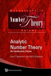 Analytic Number Theory - An Introductory Course(Reprinted 2009) ebook by Paul T Bateman,Harold G Diamond