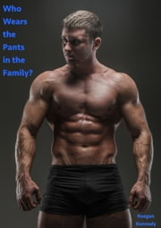 Who Wears the Pants in the Family? ebook by Keegan Kennedy