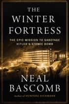 The Winter Fortress ebook by Neal Bascomb