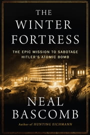 The Winter Fortress - The Epic Mission to Sabotage Hitler's Atomic Bomb ebook by Kobo.Web.Store.Products.Fields.ContributorFieldViewModel