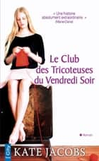 Le club des tricoteuses du vendredi soir eBook by Kate Jacobs