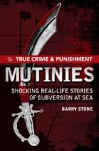 True Crime and Punishment: Mutinies ebook by Barry Stone