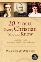 10 People Every Christian Should Know ebook by Warren W. Wiersbe