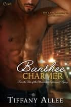 Banshee Charmer - A Files of the Otherworlder Enforcement Agency Novel ebook by Tiffany Allee