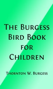 The Burgess Bird Book For Children (Illustrated and Indexed Edition) ebook by Thornton W. Burgess,Louis Agassiz Fuertes, Illustrator