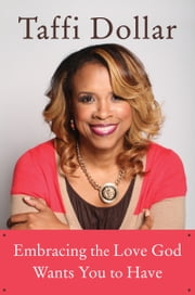 Embracing the Love God Wants You to Have - A Life of Peace, Joy, and Victory ebook by Taffi Dollar
