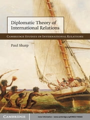 Diplomatic Theory of International Relations ebook by Paul Sharp