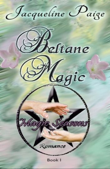 Beltane Magic Book I Magic Seasons Romance ebook by Jacqueline Paige