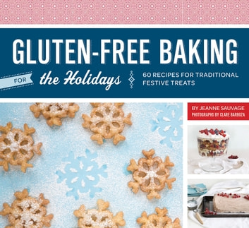Gluten-Free Baking for the Holidays - 60 Recipes for Traditional Festive Treats ebook by Jeanne Sauvage