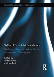 Selling Ethnic Neighborhoods - The Rise of Neighborhoods as Places of Leisure and Consumption ebook by Volkan Aytar,Jan Rath