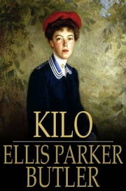 Kilo - Being the Love Story of Eliph' Hewlitt, Book Agent ebook by Ellis Parker Butler