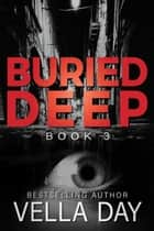Buried Deep - The Buried Trilogy, #3 ebook by Vella Day