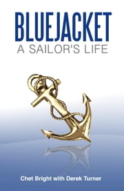 Bluejacket: A Sailor's Life ebook by Chet Bright with Derek Turner