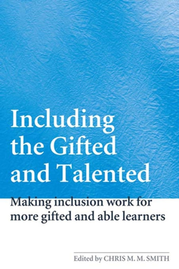 Including the Gifted and Talented - Making Inclusion Work for More Gifted and Able Learners ebook by