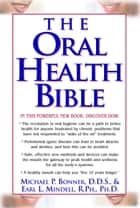 The Oral Health Bible ebook by Michael P. Bonner D.D.S.,Robert Portman Ph.D.