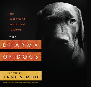 The Dharma of Dogs - Our Best Friends as Spiritual Teachers ebook by