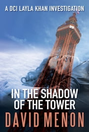 In the Shadow of the Tower - A DCI Layla Khan Investigation ebook by David Menon