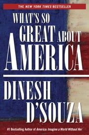 What's So Great About America e-bog by Dinesh D'Souza