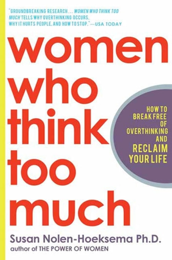 Women Who Think Too Much - How to Break Free of Overthinking and Reclaim Your Life 電子書 by Susan Nolen-Hoeksema