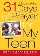 31 Days of Prayer for My Teen ebook by Susan Alexander Yates