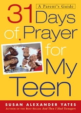 31 Days of Prayer for My Teen - A Parent's Guide ebook by Susan Alexander Yates