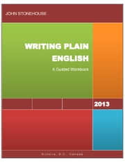 Writing Plain English: A Guided Workbook ebook by John Stonehouse