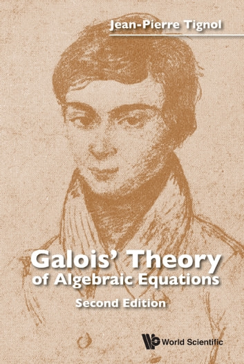 Galois' Theory of Algebraic Equations ebook by Jean-Pierre Tignol