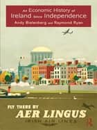 An Economic History of Ireland Since Independence ebook by Andy Bielenberg,Raymond Ryan