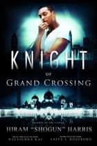 Knight of Grand Crossing ebook by Hiram Shogun Harris, Naleighna Kai, Anital L. Roseboro